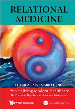 Relational Medicine: Personalizing Modern Healthcare - The Practice of High-Tech Medicine as a RelationalAct 9789814616300
