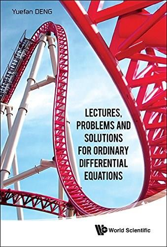 Lectures, Problems and Solutions for Ordinary Differential Equations, by Deng 9789814632256