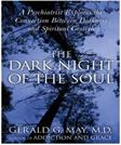 Dark Night of the Soul: A Psychiatrist Explores the Connection Between Darkness and Spiritual Growth, by May