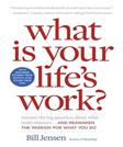 What is Your Lifes Work?: Answer the Big Question about What Really Matters...and Reawaken the Passion for What You Do