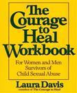 Courage to Heal Workbook: A Guide for Women and Men Survivors of Child Sexual Abuse, by Davis