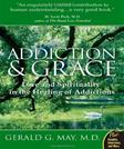 Addiction and Grace: Love and Spirituality in the Healing of Addictions, by May