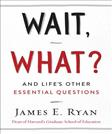 Wait, What?: And Lifes Other Essential Questions