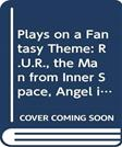 Plays on a Fantasy Theme: R.U.R., the Man from Inner Space, Angel in the Pawnshop