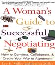 A Womans Guide to Successful Negotiating: How to Convince, Collaborate, & Create Your Way to Agreement