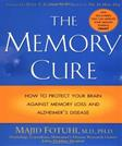 The Memory Cure : How to Protect Your Brain Against Memory Loss and Alzheimers Disease