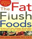 The Fat Flush Foods : The Worlds Best Foods, Seasonings, and Supplements to Flush the Fat From Every Body