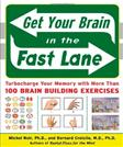 Get Your Brain in the Fast Lane: Turbocharge Your Memory with More Than 100 Brain Building Exercises