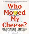 Who Moved My Cheese? : An Amazing Way to Deal with Change in Your Work and in Your Life, by Johnson