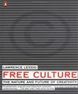 Free Culture: The Nature and Future of Creativity, by Lessig