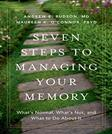 Seven Steps to Managing Your Memory: Whats Normal, Whats Not, and What to Do About It