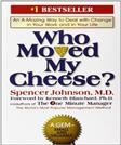 Who Moved My Cheese? An A-Mazing Way to Deal with Change in Your Work and in Your Life, by Johnson