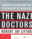 Nazi Doctors: Medical Killing and the Psychology of Genocide, by Lifton