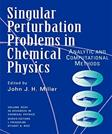 Advances in Chemical Physics, Single Perturbation Problems in Chemical Physics, by Miller,, Volume 97