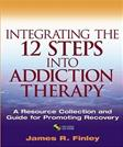 Integrating the 12 Steps into Addiction Therapy: A Resource Collection and Guide for Promoting Recovery