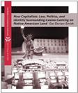 New Capitalists: Law, Politics, and Identity Surrounding Casino Gaming on Native American Land, by Darian-Smith