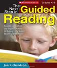 Next Step in Guided Reading: Focused Assessments and Targeted Lessons for Helping Every Student Become a Better Reader, by Richardson