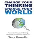 Change Your Thinking - Change Your World: Proven Techniques for Finding Happiness and Meaning in Your Life