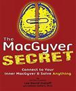 The MacGyver Secret: Connect to Your Inner MacGyver and Solve Anything
