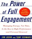 Power of Full Engagement: Managing Energy, Not Time, Is the Key to High Performance and Personal Renewal, by Loehr