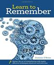 Learn to Remember: Train your brain for peak performance, discover untapped memory powers, develop instant recall, and never forget names, faces, or numbers