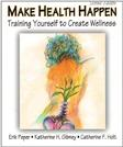 Make Health Happen: Training Yourself to Create Wellness, by Peper, 2nd Edition