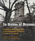 To Dream of Dreams: Religious Freedom and Constitutional Politics in Postwar Japan