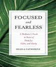 Focused and Fearless: A Meditators Guide to States of Deep Joy, Calm, and Clarity