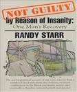Not Guilty by Reason of Insanity: One Mans Recovery
