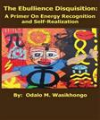 The Ebullience Disquisition: A Primer on Energy Recognition and Self Realization: A Primer on Energy Recognition