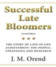 Successful Late Bloomers, Second Edition: The Story of Late-in-life achievement - The People, Strategies And Research