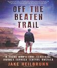 Off the Beaten Trail: A Young Mans Soul-Searching Journey Through Central America