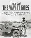 Thats Just the Way It Goes: Lessons From 95 Years of Living a Long and Happy Life