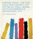 Hatha Yoga: or the Yogi Philosophy of Physical Well-being, With Numberous Excercises, Etc