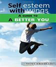 Self-Esteem With Wings - A Guide To A Better You