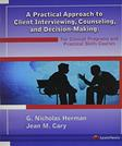 Practical Approach to Client Interviewing, Counseling, and Decision-Making: For Clinical Programs and Practical Skills Courses, by Herman