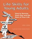 Life Skills for Young Adults: How to Survive Each Day and the Rest of Your Life.