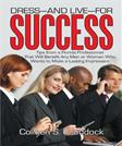Dress-And Live-For Success: Tips From a Florida Professional That Will Benefit Any Man or Woman Who Wants to Make a Lasting Impression