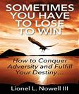 Sometimes You Have to Lose to Win: How to Conquer Adversity and Fulfill Your Destiny...