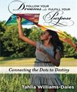 Follow Your Dreams, Fulfill Your Purpose: Connecting the Dots to Destiny