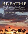 Breathe: First Breath to Last Breath, Make Each Breath Count