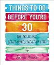Things to Do Before Youre 30: The Try-It-Out, Get-It-Done, Live-It-Up List!