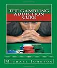 The Gambling Addiction Cure: How to Overcome Addiction and Problem Gambling for Life (Compulsive Gambling, Gamblers, Casino Games, Sports Betting, Poker, Black Jack, Craps, Slots, Roulette)