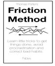 The Friction Method: Learn little tricks to get things done, avoid procrastination and correct bad habits. Now.