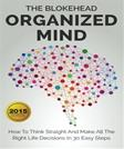 Organized Mind: How To Think Straight And Make All The Right Life Decisions In 30 Easy Steps (The Blokehead Success Series)
