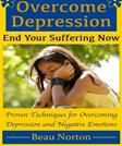 Overcome Depression and End Your Suffering Now: An In-Depth Guide for Overcoming Depression, Increasing Self-Esteem, and Getting Your Life Back On Track
