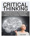 Critical Thinking: 28 Essential Critical Thinking Skills and Brain Exercises which Can Improve Your Logical Thinking (Critical Thinking, critical thinking skills, critical thinking activities)