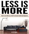 Less Is More: How To Live With Less Stuff For Greater Health And Happiness (Minimal Living, Minimalist Living Tips)