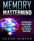Memory Mastermind: Supercharge Your Memory & Unleash the Power of Your Mind