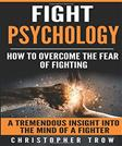 Fight Psychology: How To Overcome The Fear Of Fighting: A Tremendous Insight Into The Mind Of A Fighter